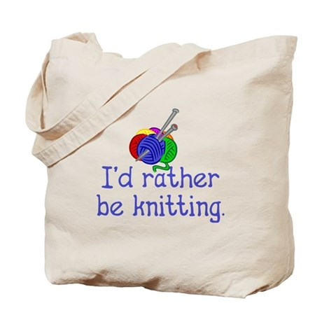 I'd rather be knitting. Tote Bag