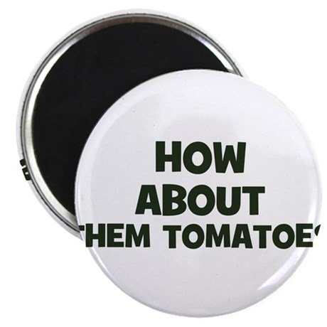 how about them tomatoes Magnet