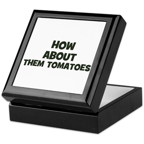 how about them tomatoes Keepsake Box