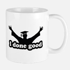 I Done Good Graduation Humor Mug