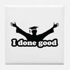 I Done Good Graduation Humor Tile Coaster