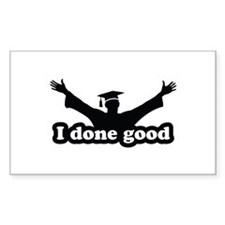I Done Good Graduation Humor Decal