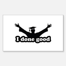 I Done Good Graduation Humor Decal