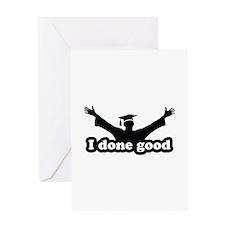 I Done Good Graduation Humor Greeting Card
