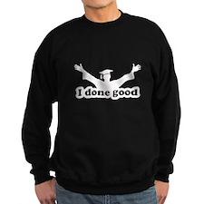 I Done Good Graduation Humor Sweatshirt