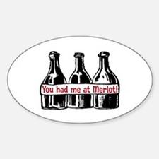 YOU HAD ME AT MERLOT Sticker (Oval)