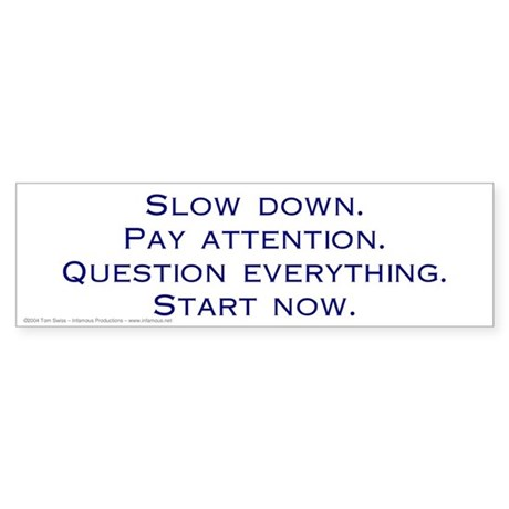 """""""Slow Down. Pay Attention"""" bumper sticker"""