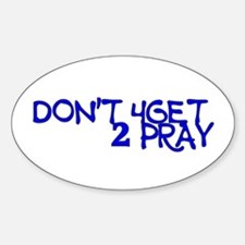 Dont 4Get 2 Pray Decal