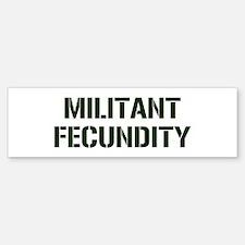 MILITANT FECUNDITY Bumper Bumper Bumper Sticker