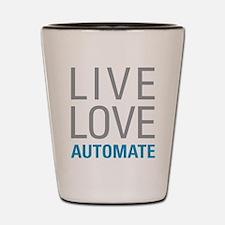 Live Love Automate Shot Glass