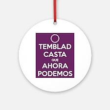 Temblad Casta que Ahora Podemos Ornament (Round)