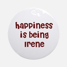 happiness is being Irene Ornament (Round)