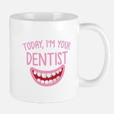 Today I'm your Dentist Mugs