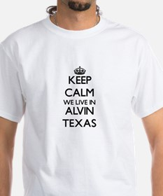 Keep calm we live in Alvin Texas T-Shirt