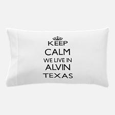 Keep calm we live in Alvin Texas Pillow Case