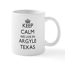 Keep calm we live in Argyle Texas Mugs