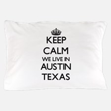 Keep calm we live in Austin Texas Pillow Case
