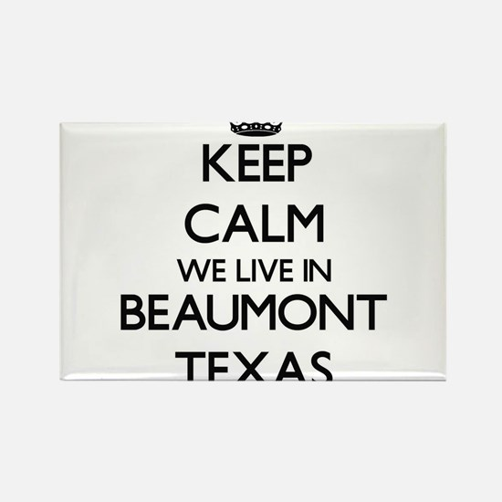 Keep calm we live in Beaumont Texas Magnets