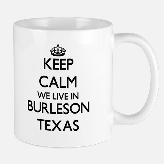 Keep calm we live in Burleson Texas Mugs