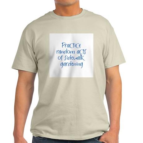 Practice random acts of sidew Light T-Shirt