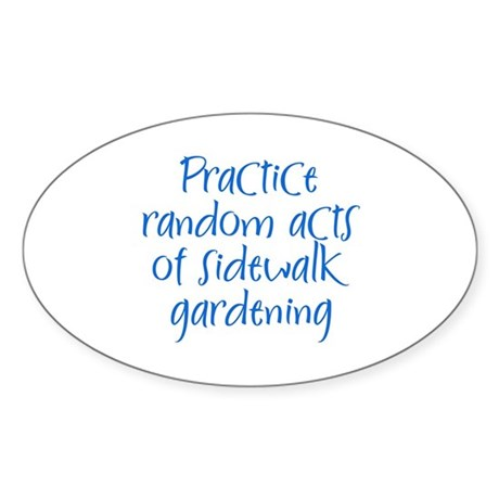 Practice random acts of sidew Oval Sticker