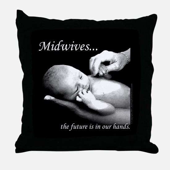 Midwives...the future is in our hands Throw Pillow