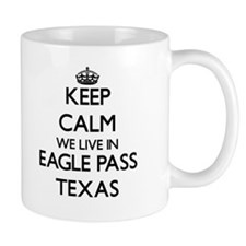Keep calm we live in Eagle Pass Texas Mugs