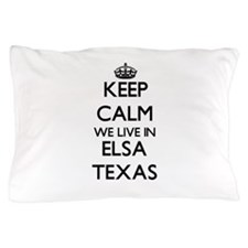 Keep calm we live in Elsa Texas Pillow Case