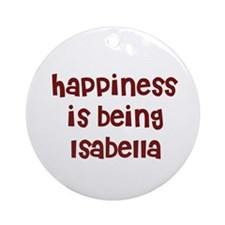 happiness is being Isabella Ornament (Round)