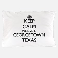 Keep calm we live in Georgetown Texas Pillow Case