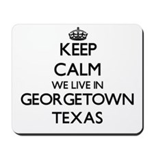Keep calm we live in Georgetown Texas Mousepad