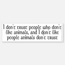 People who don't like animals - Bumper Bumper Sticker