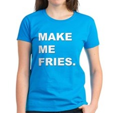 Make me fries. Tee