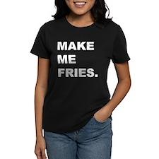 Make me fries. Tee