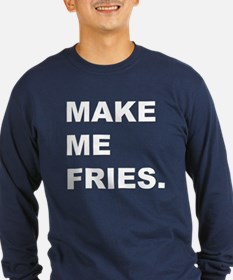 Make me fries. T