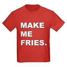 Make me fries. T