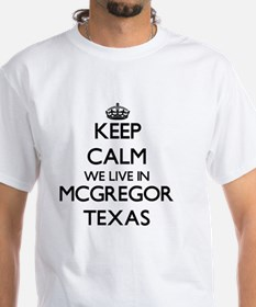 Keep calm we live in Mcgregor Texas T-Shirt