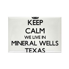 Keep calm we live in Mineral Wells Texas Magnets