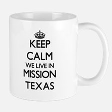 Keep calm we live in Mission Texas Mugs