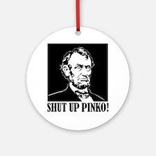 Abraham Lincoln says, SHUT UP PINKO! Ornament (Rou