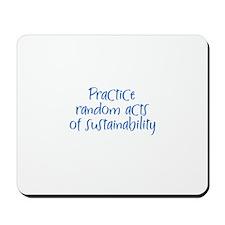 Practice random acts of susta Mousepad