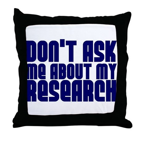 """Don't Ask.. Research"" Throw Pillow"