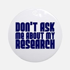 """""""Don't Ask.. Research"""" Ornament (Round)"""