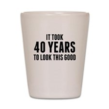 It Took 40 Years To Look This Good Shot Glass