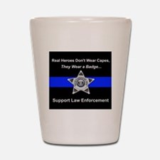 Real Heroes Wear Badges Shot Glass