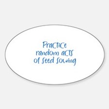 Practice random acts of seed Oval Decal