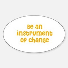 Be an instrument of change Oval Decal