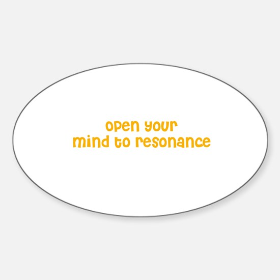 Open your mind to resonance Oval Decal
