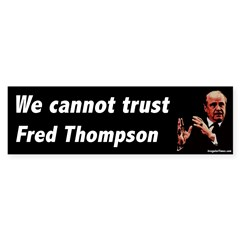 We cannot trust Fred Thompson bumpersticker