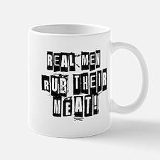 Real Men Rub Their Meat Mugs